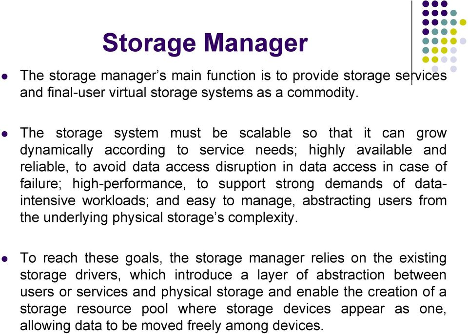 high-performance, to support strong demands of dataintensive workloads; and easy to manage, abstracting users from the underlying physical storage s complexity.