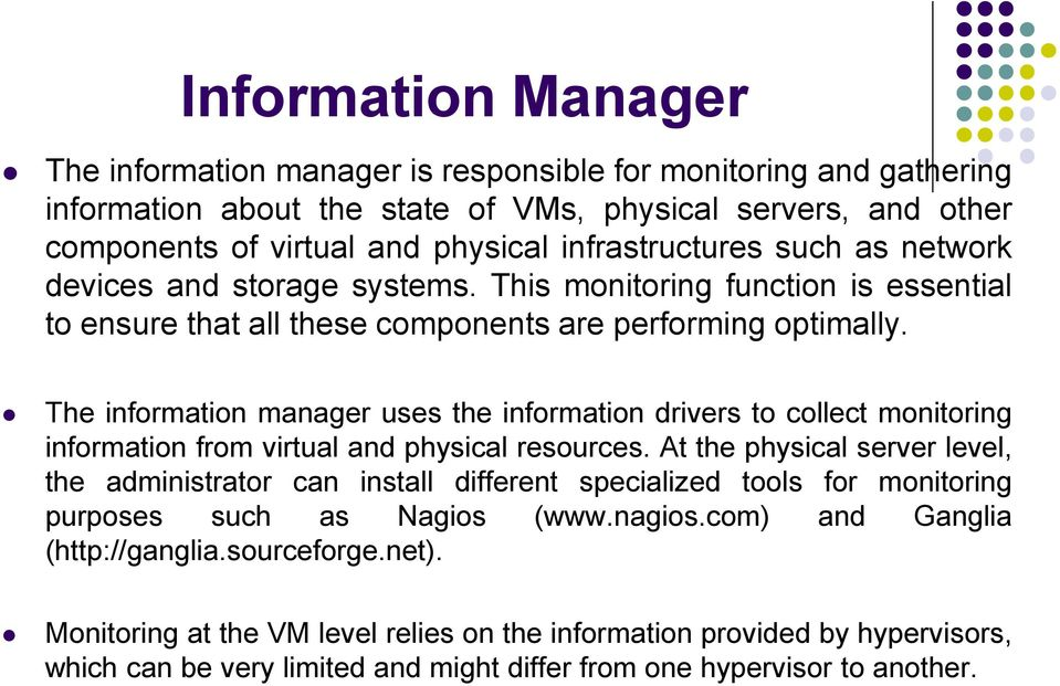 The information manager uses the information drivers to collect monitoring information from virtual and physical resources.