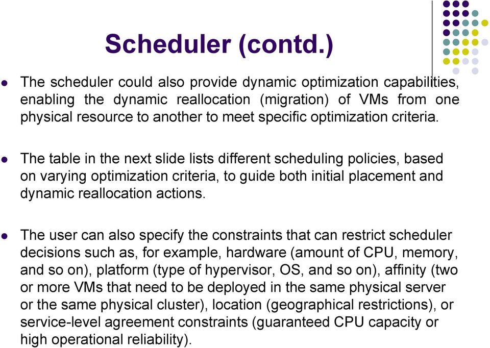 The table in the next slide lists different scheduling policies, based on varying optimization criteria, to guide both initial placement and dynamic reallocation actions.