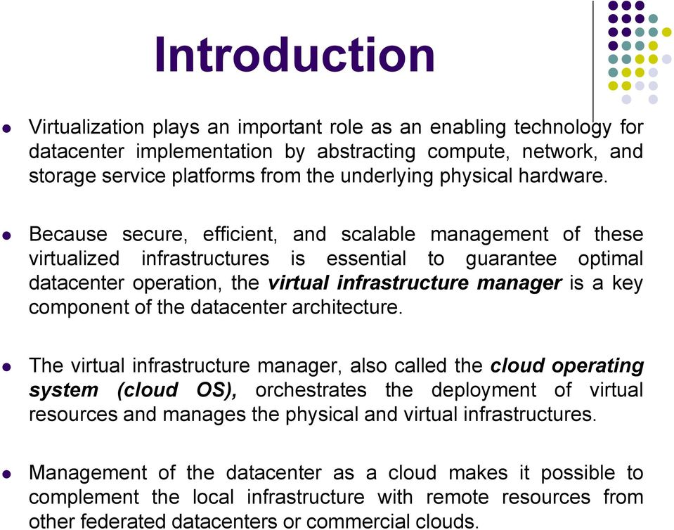 Because secure, efficient, and scalable management of these virtualized infrastructures is essential to guarantee optimal datacenter operation, the virtual infrastructure manager is a key component