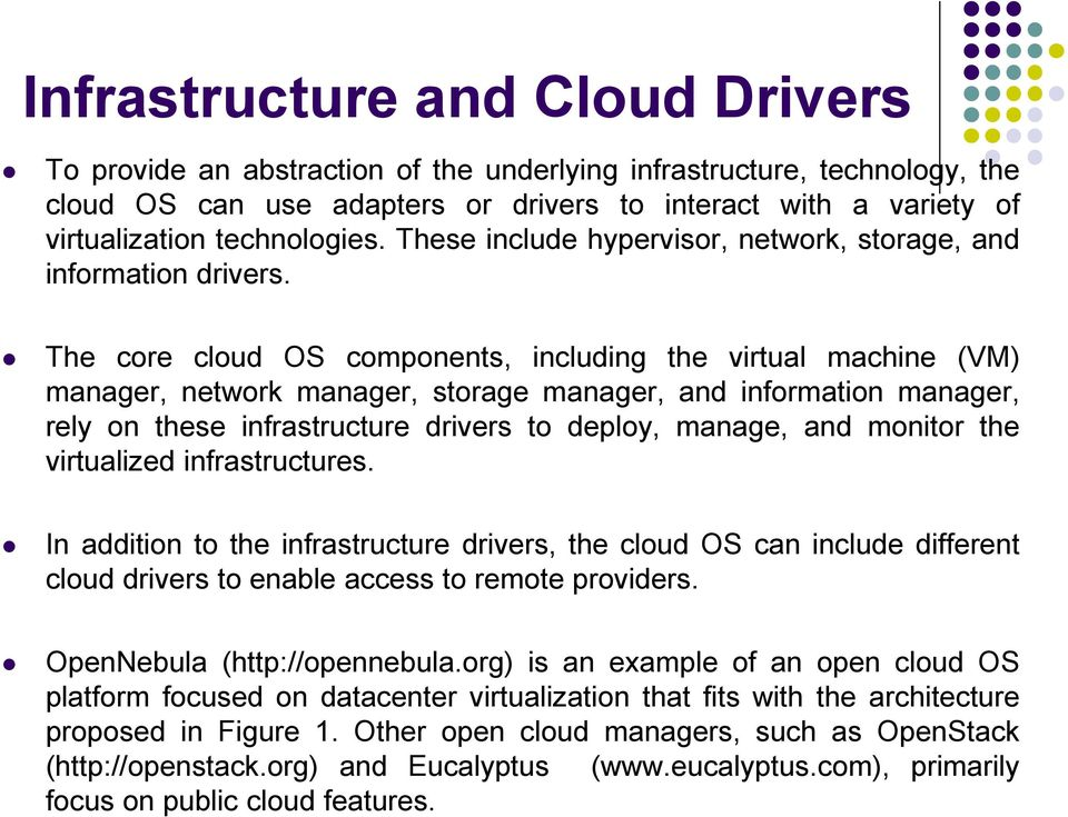 The core cloud OS components, including the virtual machine (VM) manager, network manager, storage manager, and information manager, rely on these infrastructure drivers to deploy, manage, and