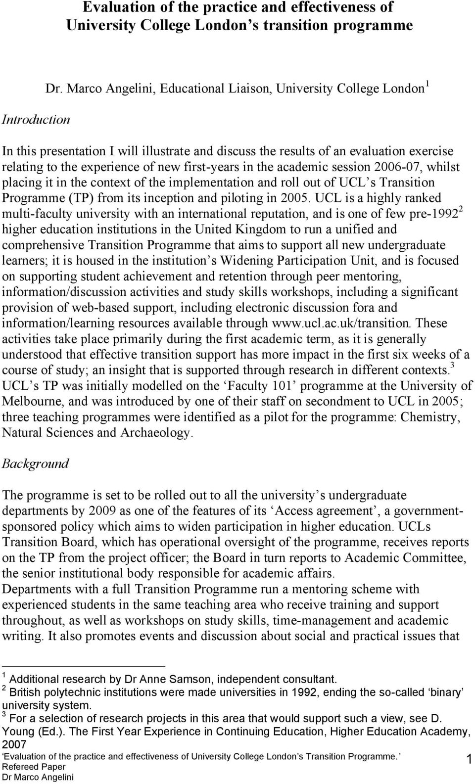 in the academic session 2006-07, whilst placing it in the context of the implementation and roll out of UCL s Transition Programme (TP) from its inception and piloting in 2005.
