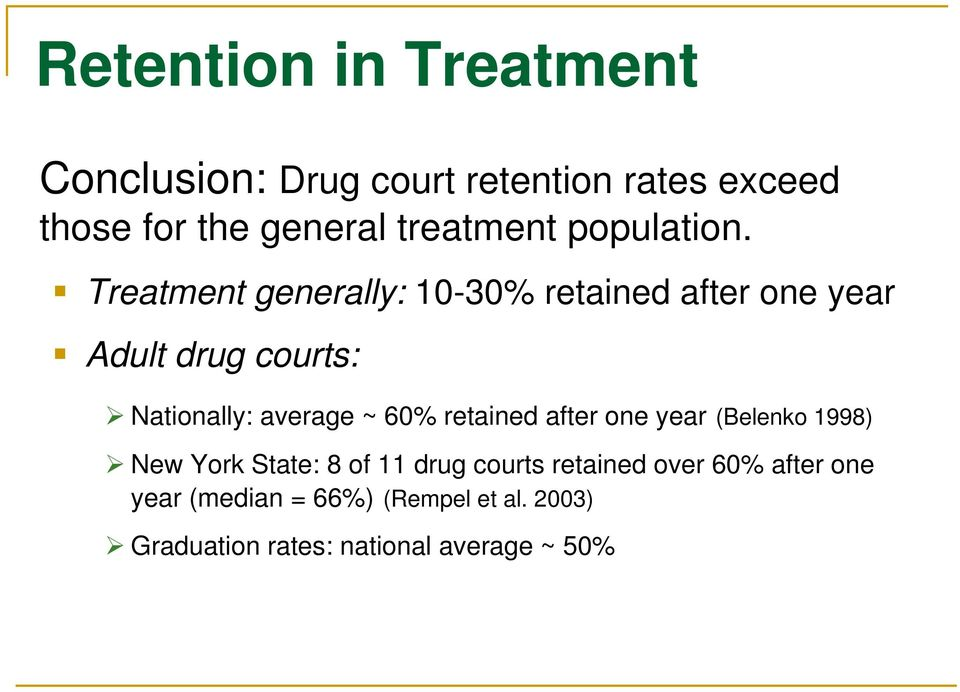 Treatment generally: 10-30% retained after one year Adult drug courts: Nationally: average ~ 60%