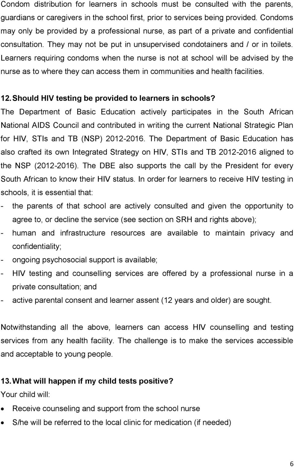 Learners requiring condoms when the nurse is not at school will be advised by the nurse as to where they can access them in communities and health facilities. 12.