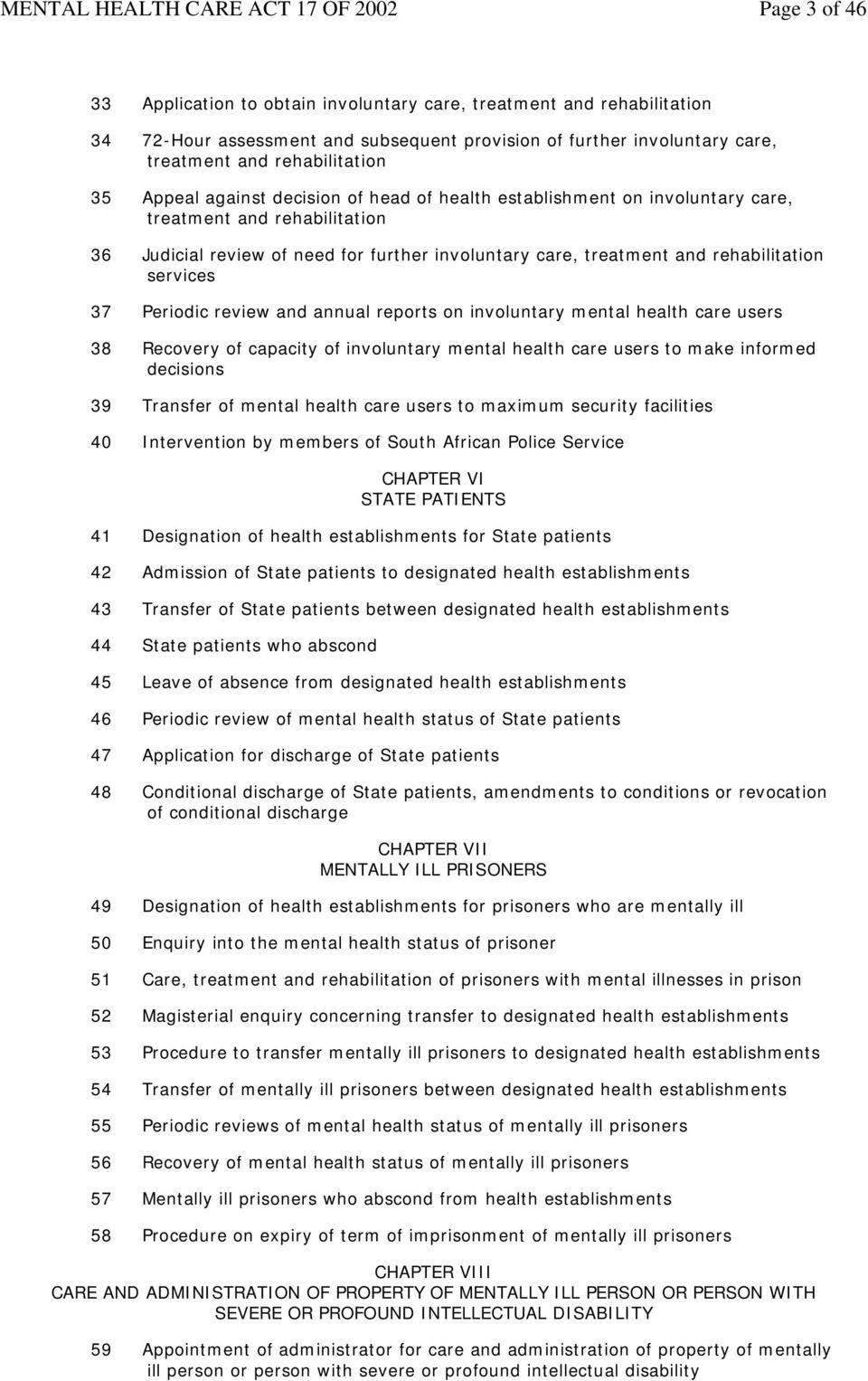 Periodic review and annual reports on involuntary mental health care users 38 Recovery of capacity of involuntary mental health care users to make informed decisions 39 Transfer of mental health care