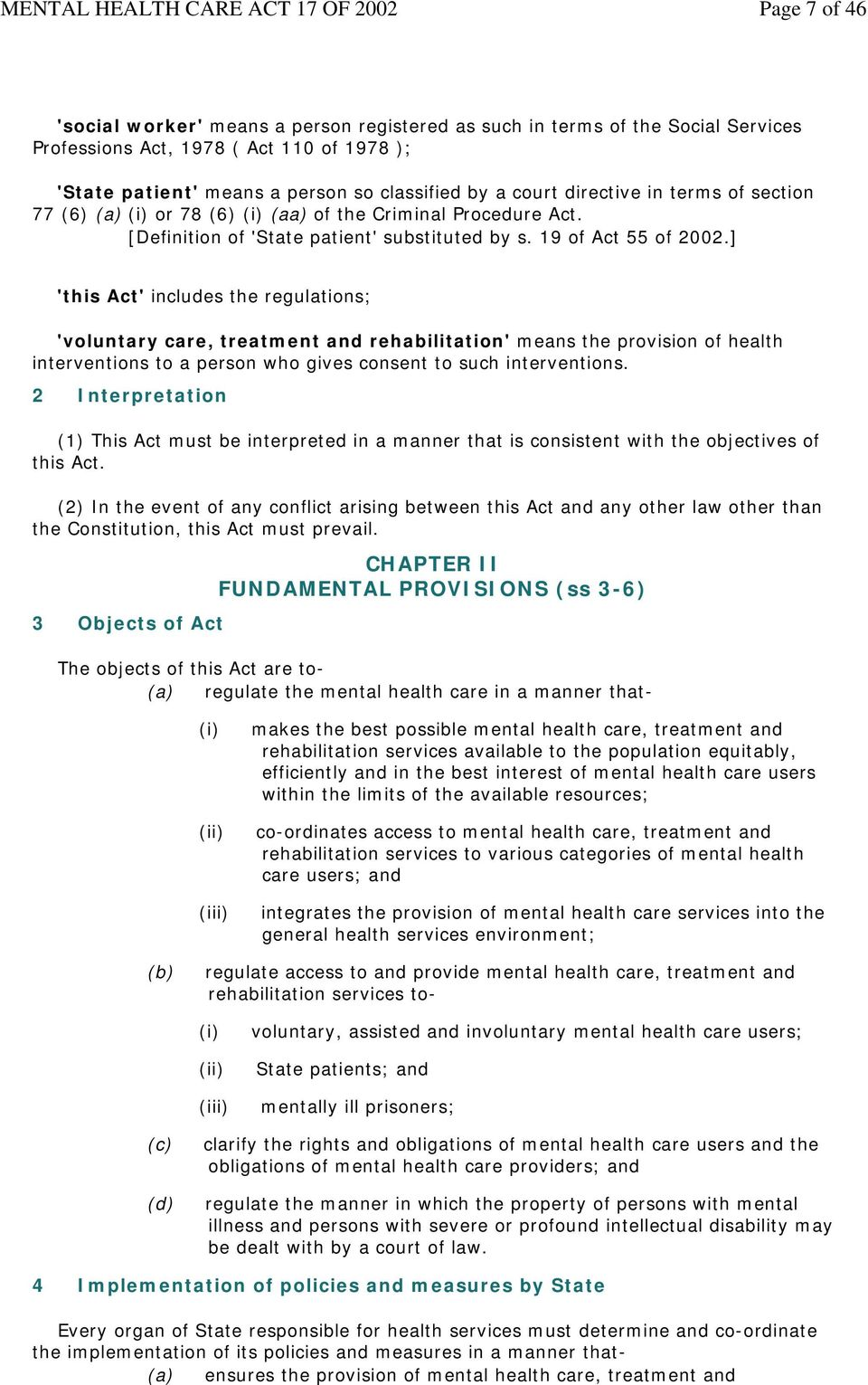 ] 'this Act' includes the regulations; 'voluntary care, treatment and rehabilitation' means the provision of health interventions to a person who gives consent to such interventions.