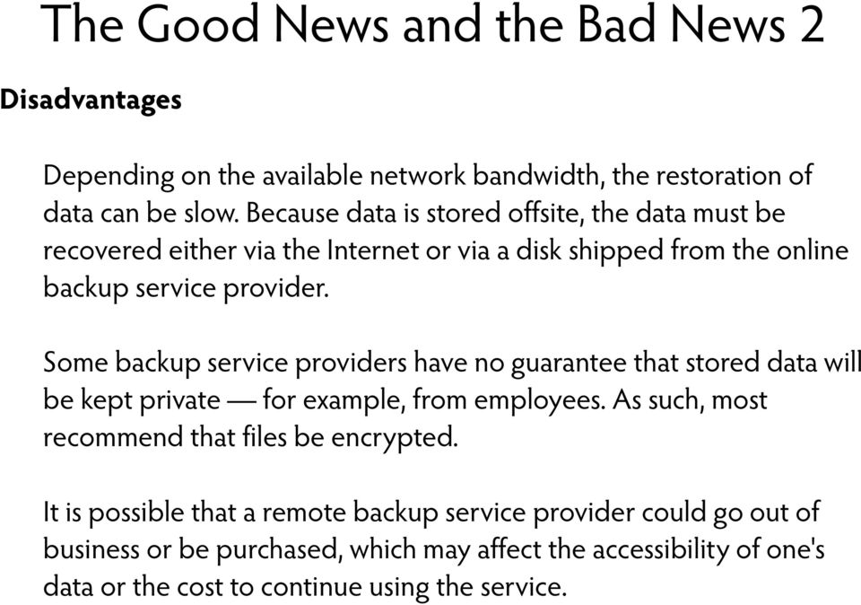 Some backup service providers have no guarantee that stored data will be kept private for example, from employees.