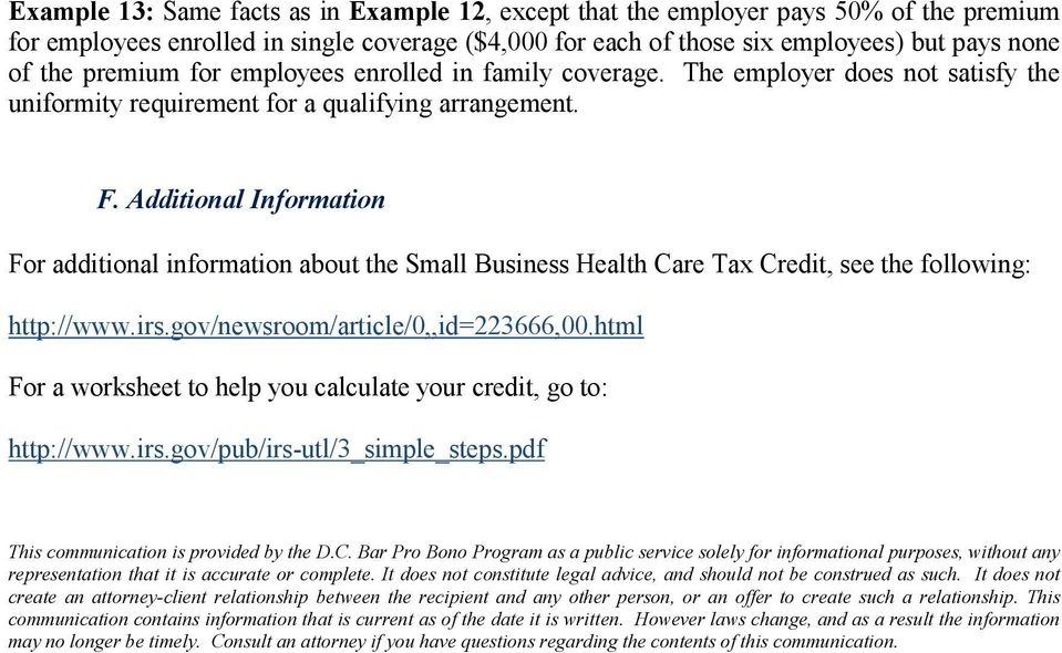 Additional Information For additional information about the Small Business Health Care Tax Credit, see the following: http://www.irs.gov/newsroom/article/0,,id=223666,00.