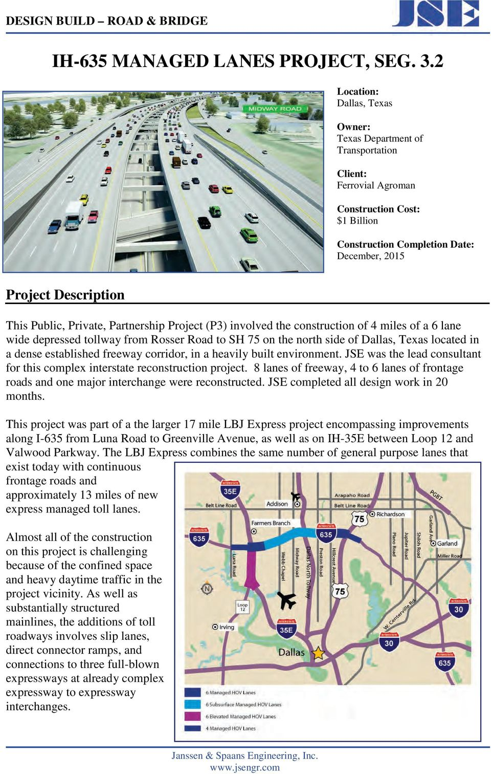Public, Private, Partnership Project (P3) involved the construction of 4 miles of a 6 lane wide depressed tollway from Rosser Road to SH 75 on the north side of Dallas, Texas located in a dense