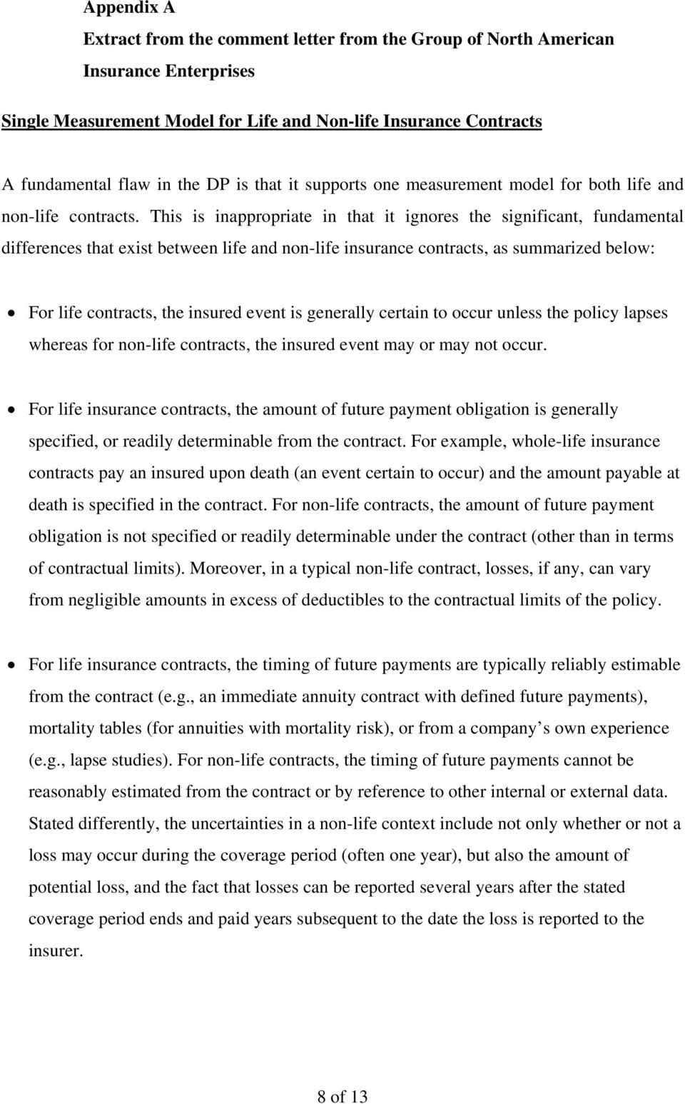 This is inappropriate in that it ignores the significant, fundamental differences that exist between life and non-life insurance contracts, as summarized below: For life contracts, the insured event
