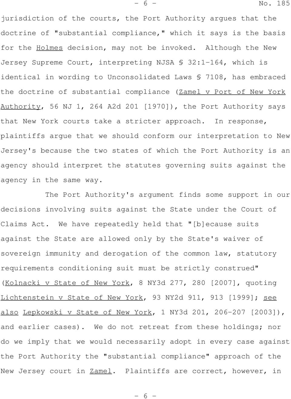York Authority, 56 NJ 1, 264 A2d 201 [1970]), the Port Authority says that New York courts take a stricter approach.
