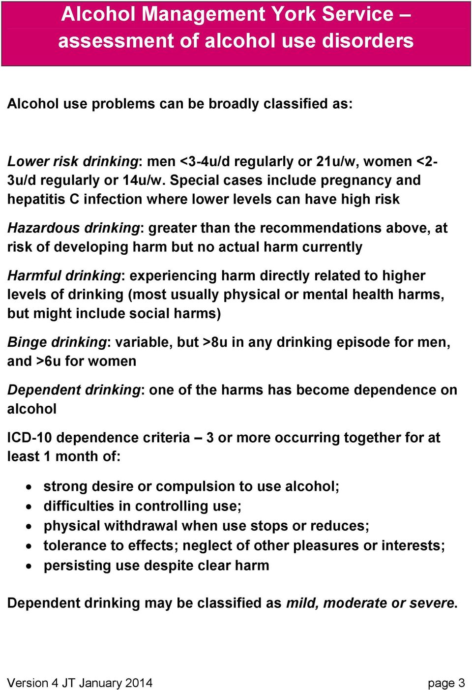 Special cases include pregnancy and hepatitis C infection where lower levels can have high risk Hazardous drinking: greater than the recommendations above, at risk of developing harm but no actual