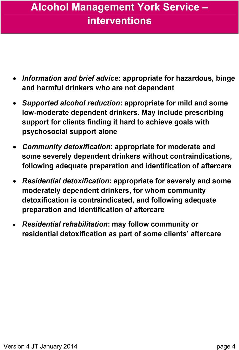 May include prescribing support for clients finding it hard to achieve goals with psychosocial support alone Community detoxification: appropriate for moderate and some severely dependent drinkers