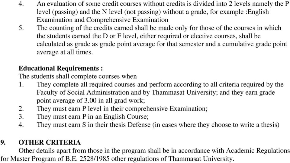 The counting of the credits earned shall be made only for those of the courses in which the students earned the D or F level, either required or elective courses, shall be calculated as grade as