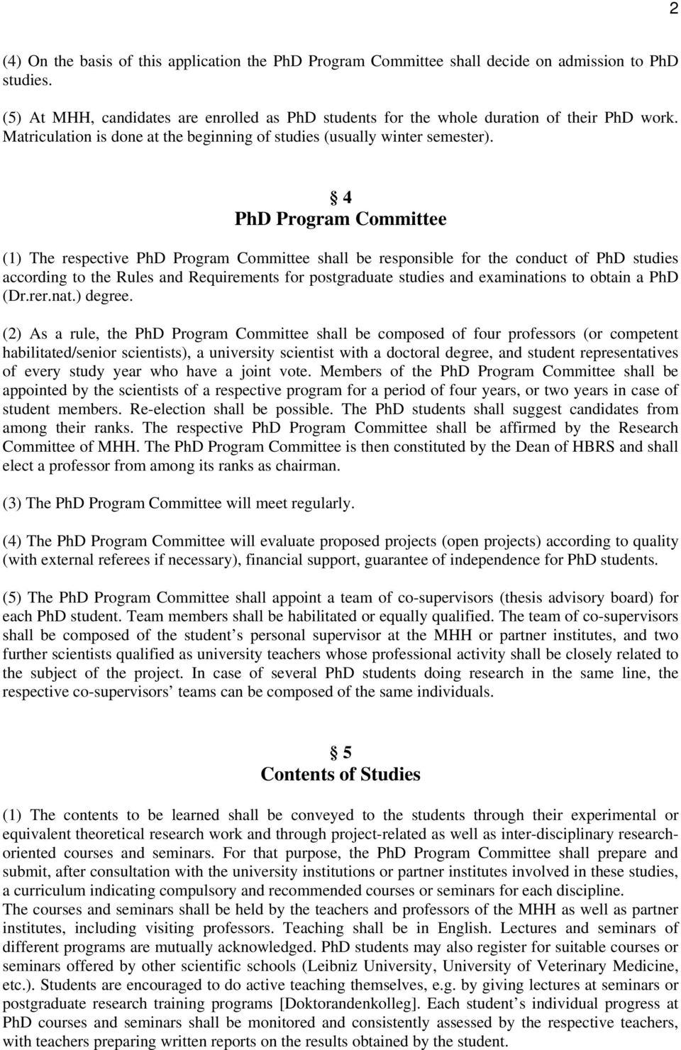 4 PhD Program Committee (1) The respective PhD Program Committee shall be responsible for the conduct of PhD studies according to the Rules and Requirements for postgraduate studies and examinations