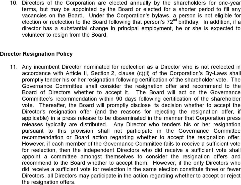 In addition, if a director has a substantial change in principal employment, he or she is expected to volunteer to resign from the Board. Director Resignation Policy 11.