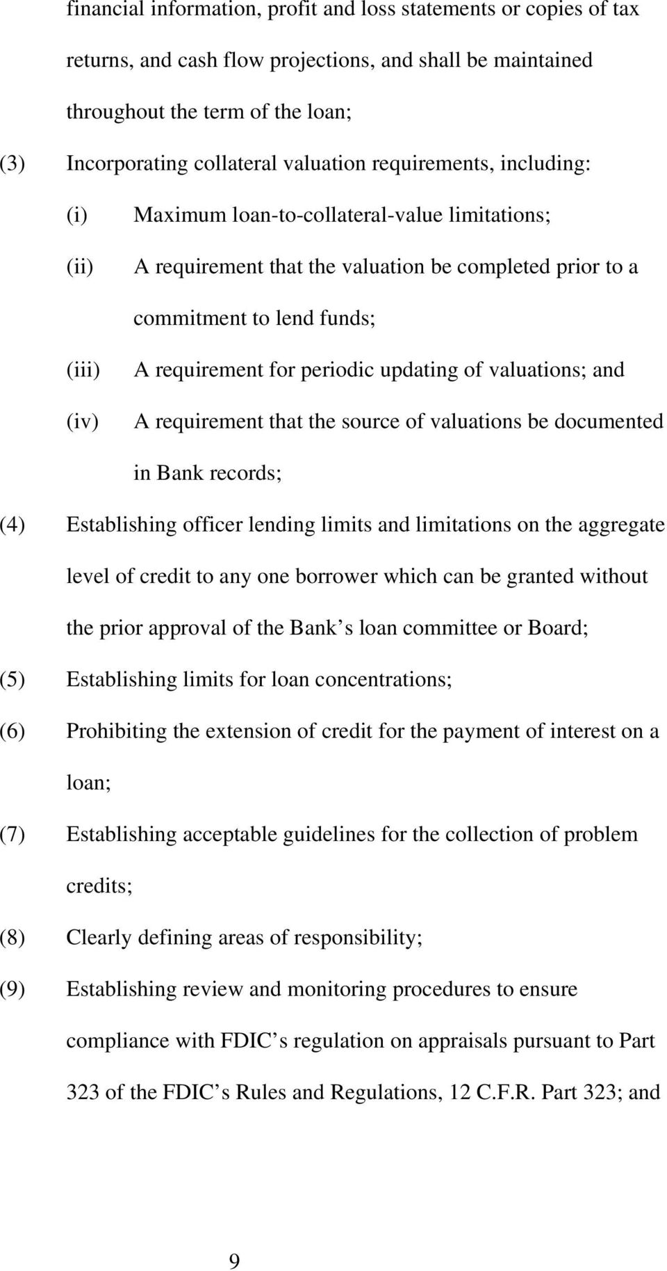 updating of valuations; and A requirement that the source of valuations be documented in Bank records; (4 Establishing officer lending limits and limitations on the aggregate level of credit to any