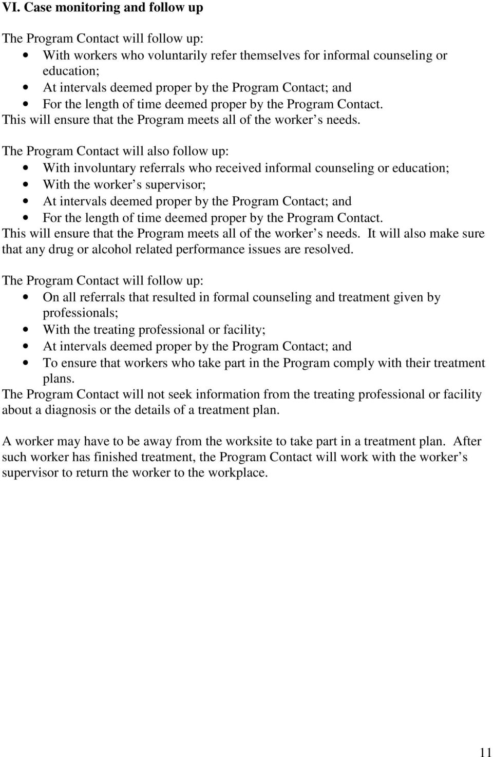 The Program Contact will also follow up: With involuntary referrals who received informal counseling or education; With the worker s supervisor; At intervals deemed proper by the Program  It will