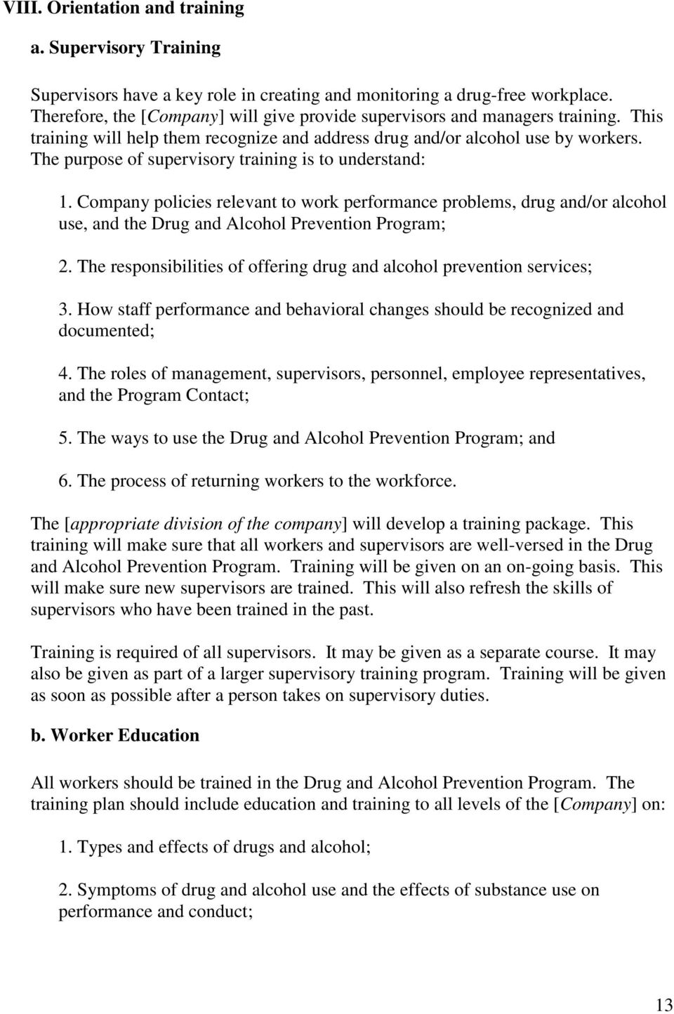 The purpose of supervisory training is to understand: 1. Company policies relevant to work performance problems, drug and/or alcohol use, and the Drug and Alcohol Prevention Program; 2.