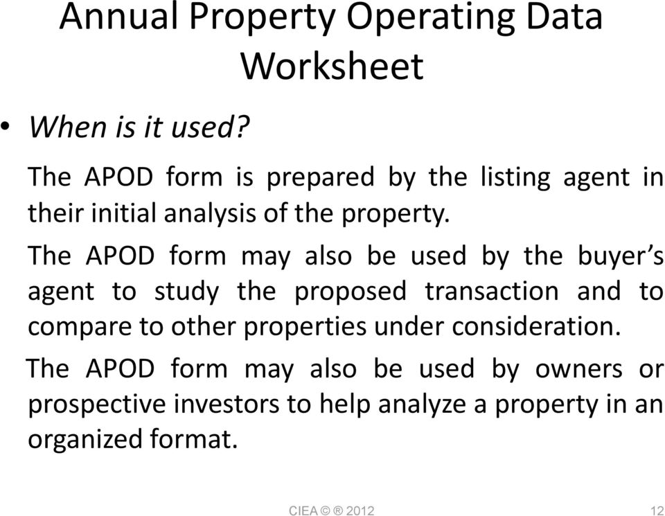 The APOD form may also be used by the buyer s agent to study the proposed transaction and to compare