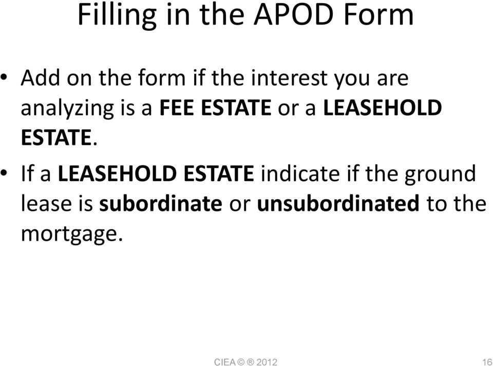 If a LEASEHOLD ESTATE indicate if the ground