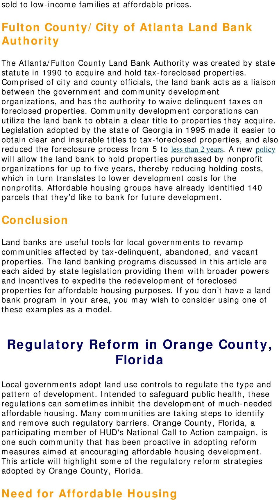 Comprised of city and county officials, the land bank acts as a liaison between the government and community development organizations, and has the authority to waive delinquent taxes on foreclosed