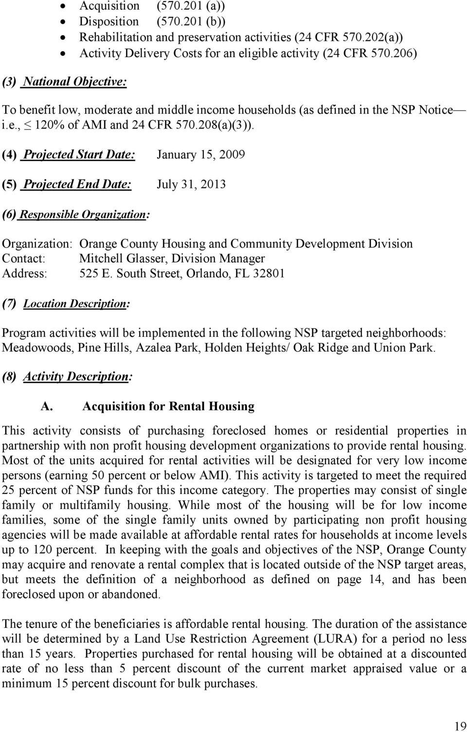 (4) Projected Start Date: January 15, 2009 (5) Projected End Date: July 31, 2013 (6) Responsible Organization: Organization: Orange County Housing and Community Development Division Contact: Mitchell