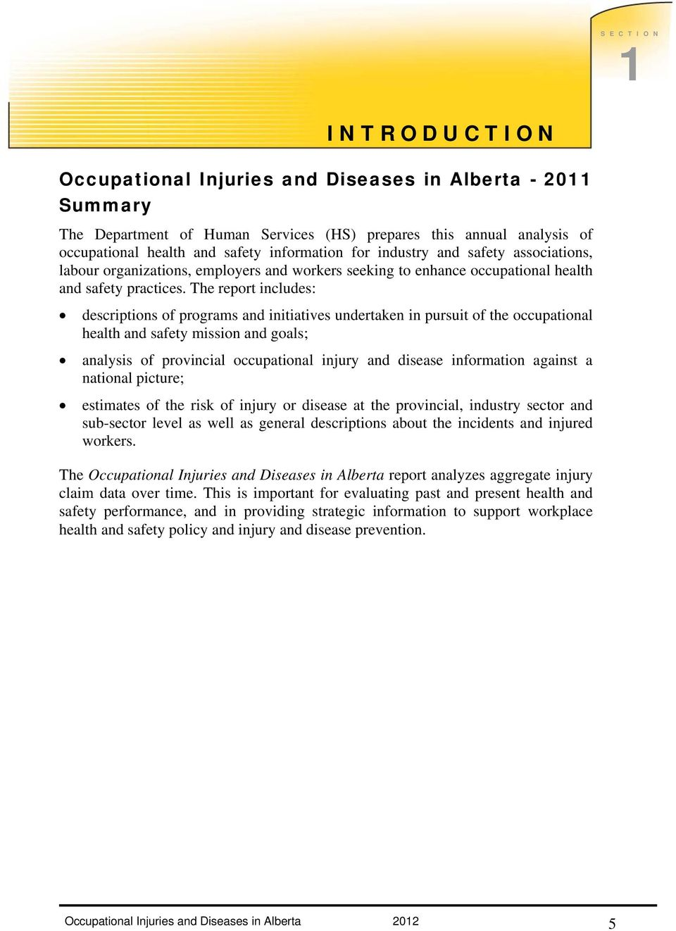 The report includes: descriptions of programs and initiatives undertaken in pursuit of the occupational health and safety mission and goals; analysis of provincial occupational injury and disease