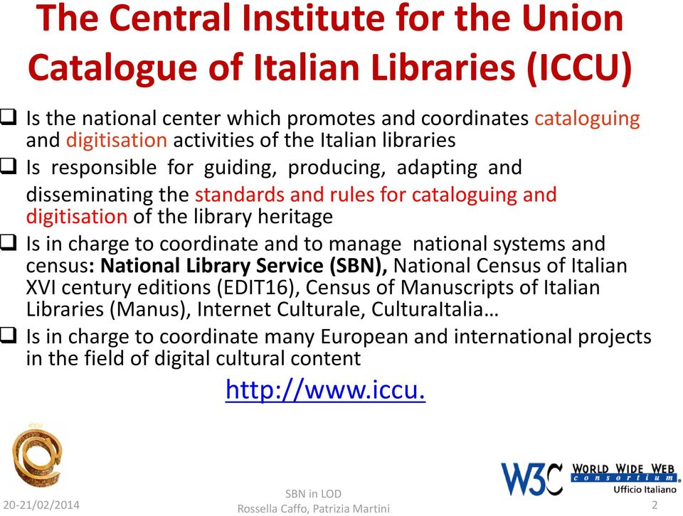 coordinate and to manage national systems and census: National Library Service (SBN), National Census of Italian XVI century editions (EDIT16), Census of Manuscripts of Italian