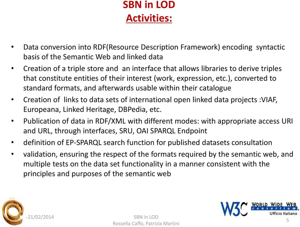 ), converted to standard formats, and afterwards usable within their catalogue Creation of links to data sets of international open linked data projects :VIAF, Europeana, Linked Heritage, DBPedia,