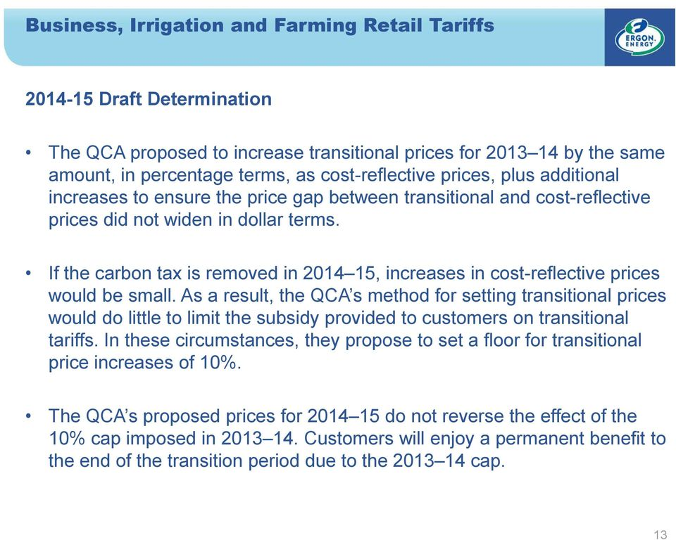 As a result, the QCA s method for setting transitional prices would do little to limit the subsidy provided to customers on transitional tariffs.