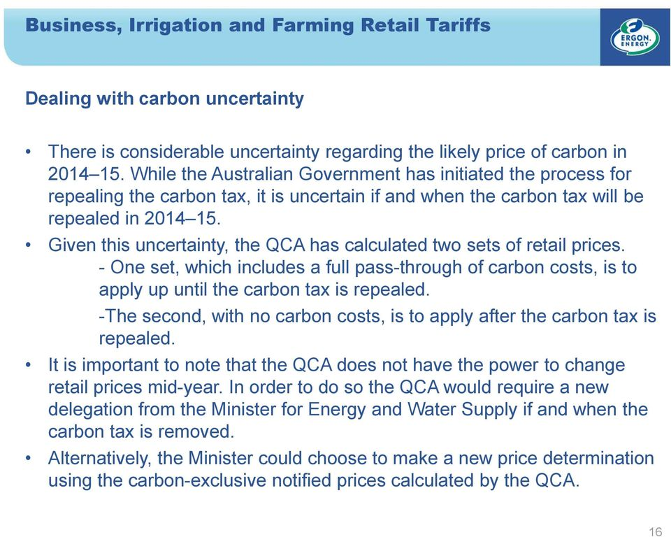Given this uncertainty, the QCA has calculated two sets of retail prices. - One set, which includes a full pass-through of carbon costs, is to apply up until the carbon tax is repealed.
