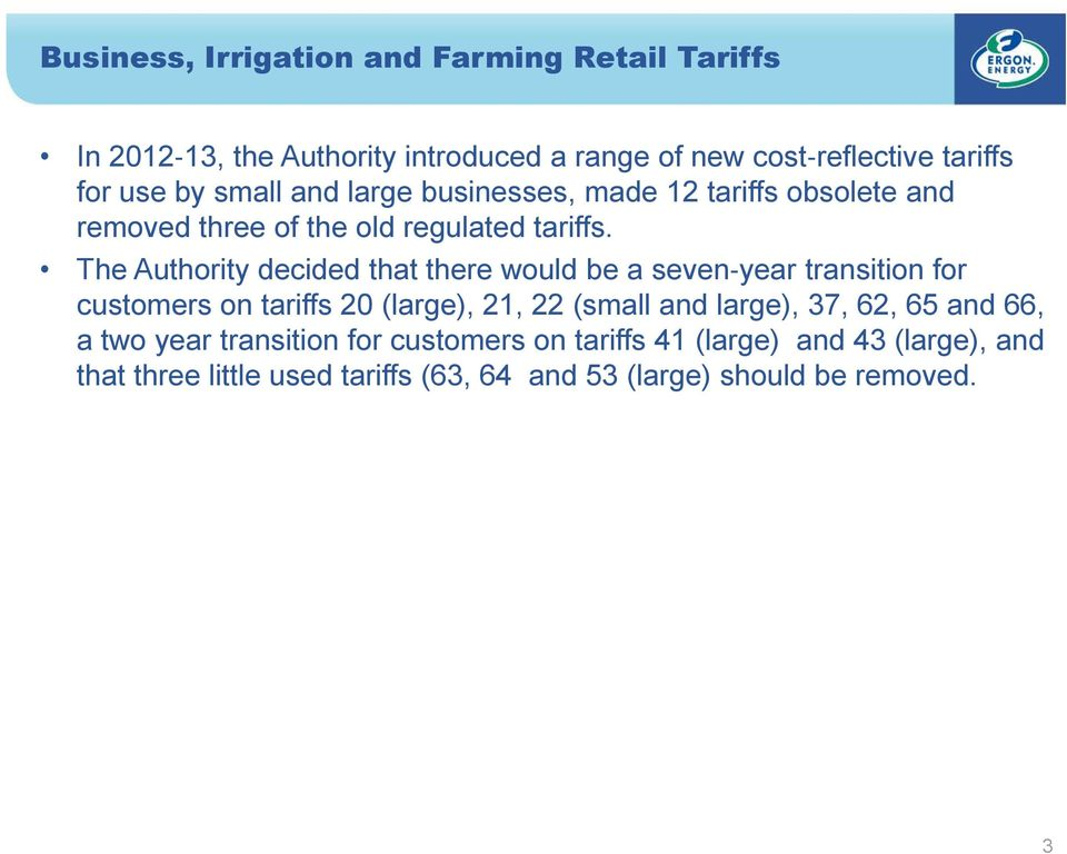 The Authority decided that there would be a seven year transition for customers on tariffs 20 (large), 21, 22 (small and