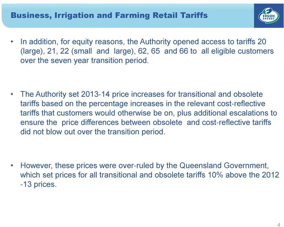 The Authority set 2013 14 price increases for transitional and obsolete tariffs based on the percentage increases in the relevant cost reflective tariffs that customers