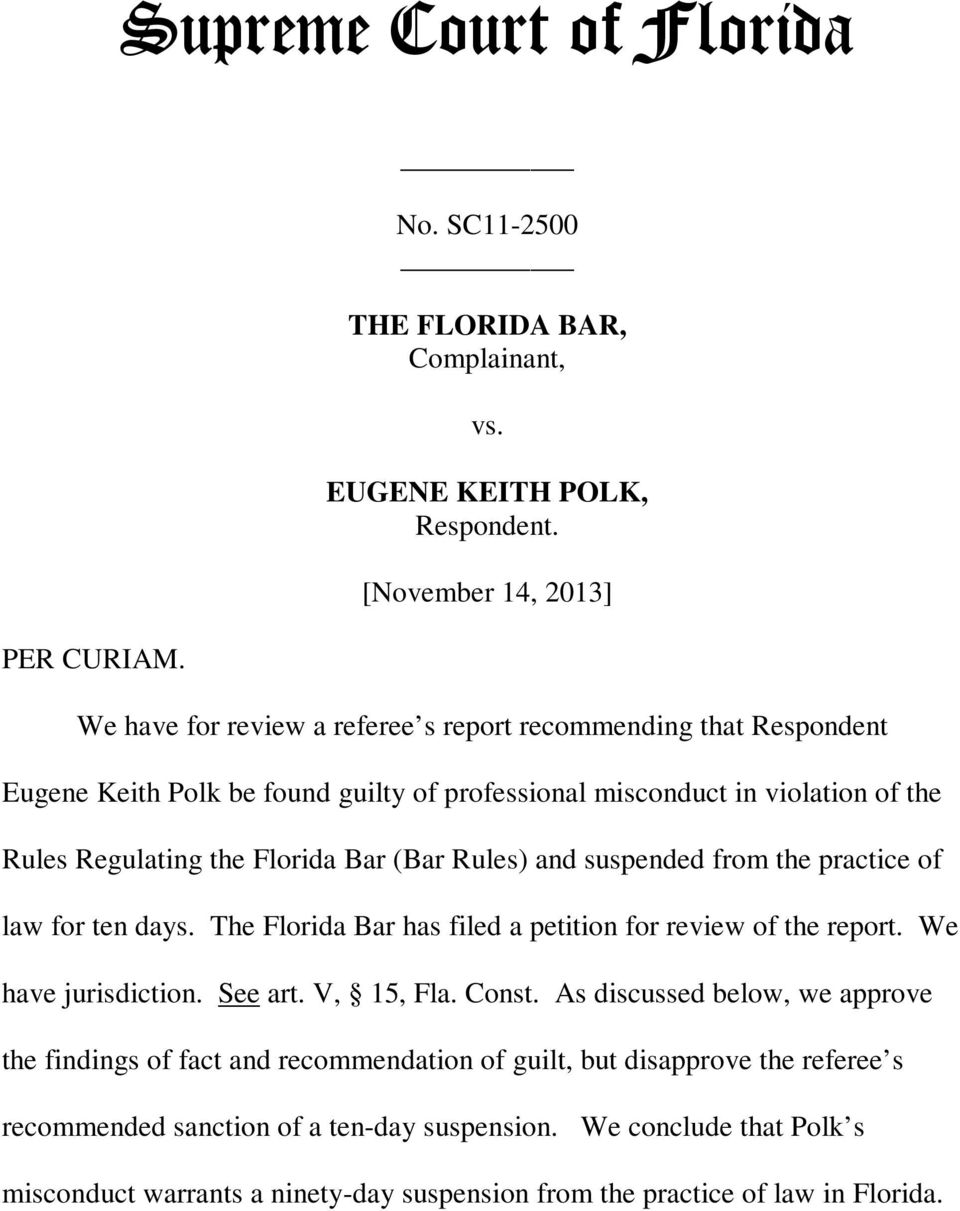 Florida Bar (Bar Rules) and suspended from the practice of law for ten days. The Florida Bar has filed a petition for review of the report. We have jurisdiction. See art. V, 15, Fla. Const.