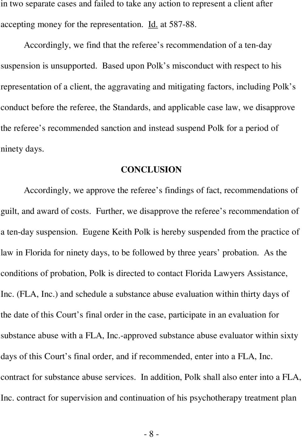 Based upon Polk s misconduct with respect to his representation of a client, the aggravating and mitigating factors, including Polk s conduct before the referee, the Standards, and applicable case