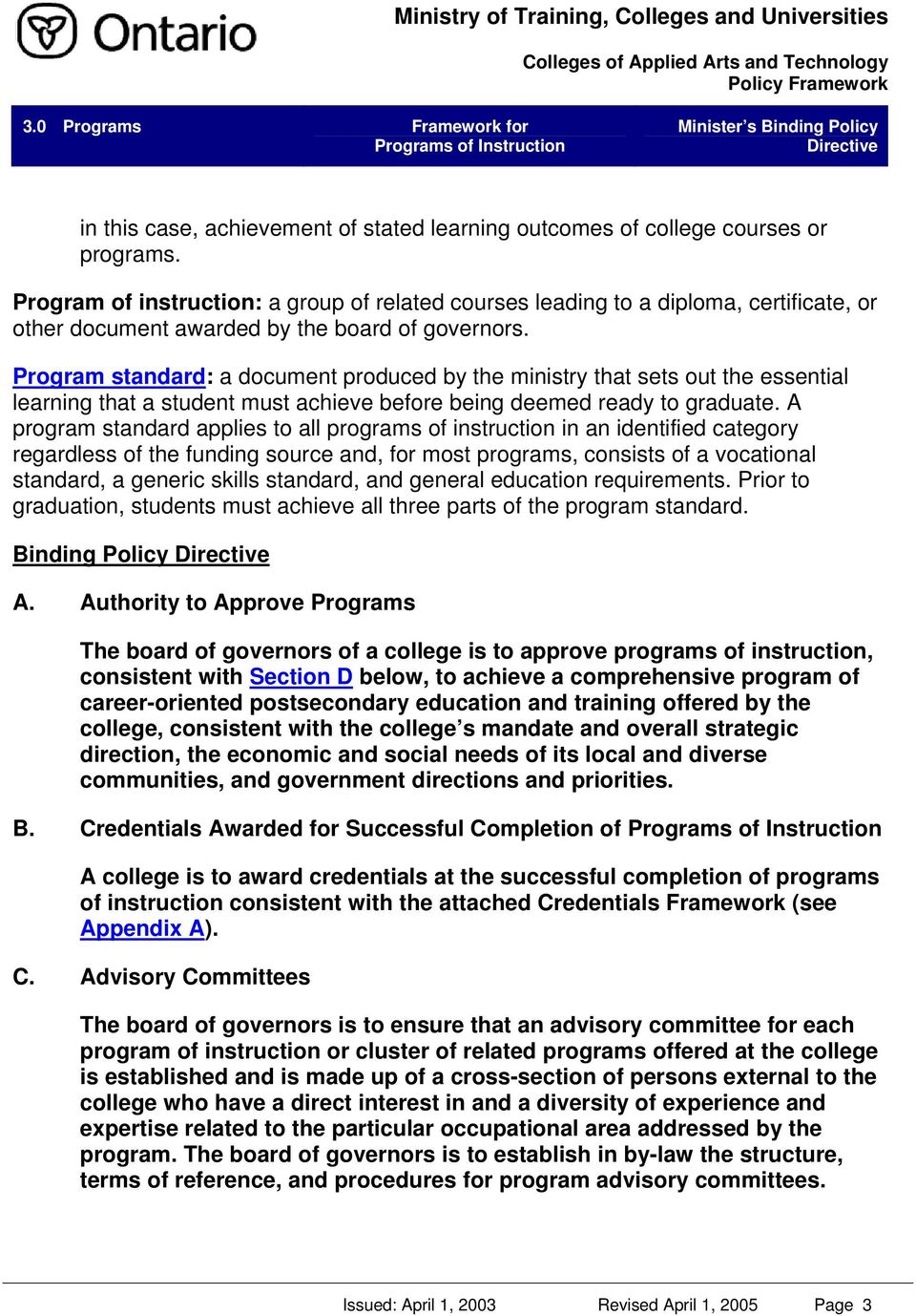 Program standard: a document produced by the ministry that sets out the essential learning that a student must achieve before being deemed ready to graduate.