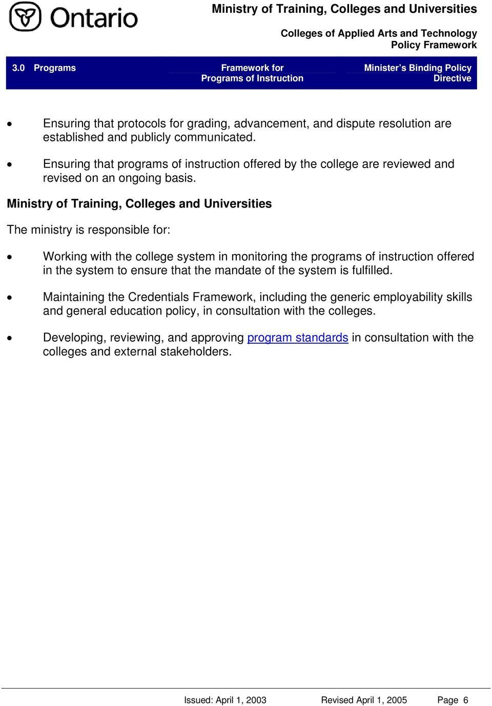 Ministry of Training, Colleges and Universities The ministry is responsible for: Working with the college system in monitoring the programs of instruction offered in the system to ensure that the
