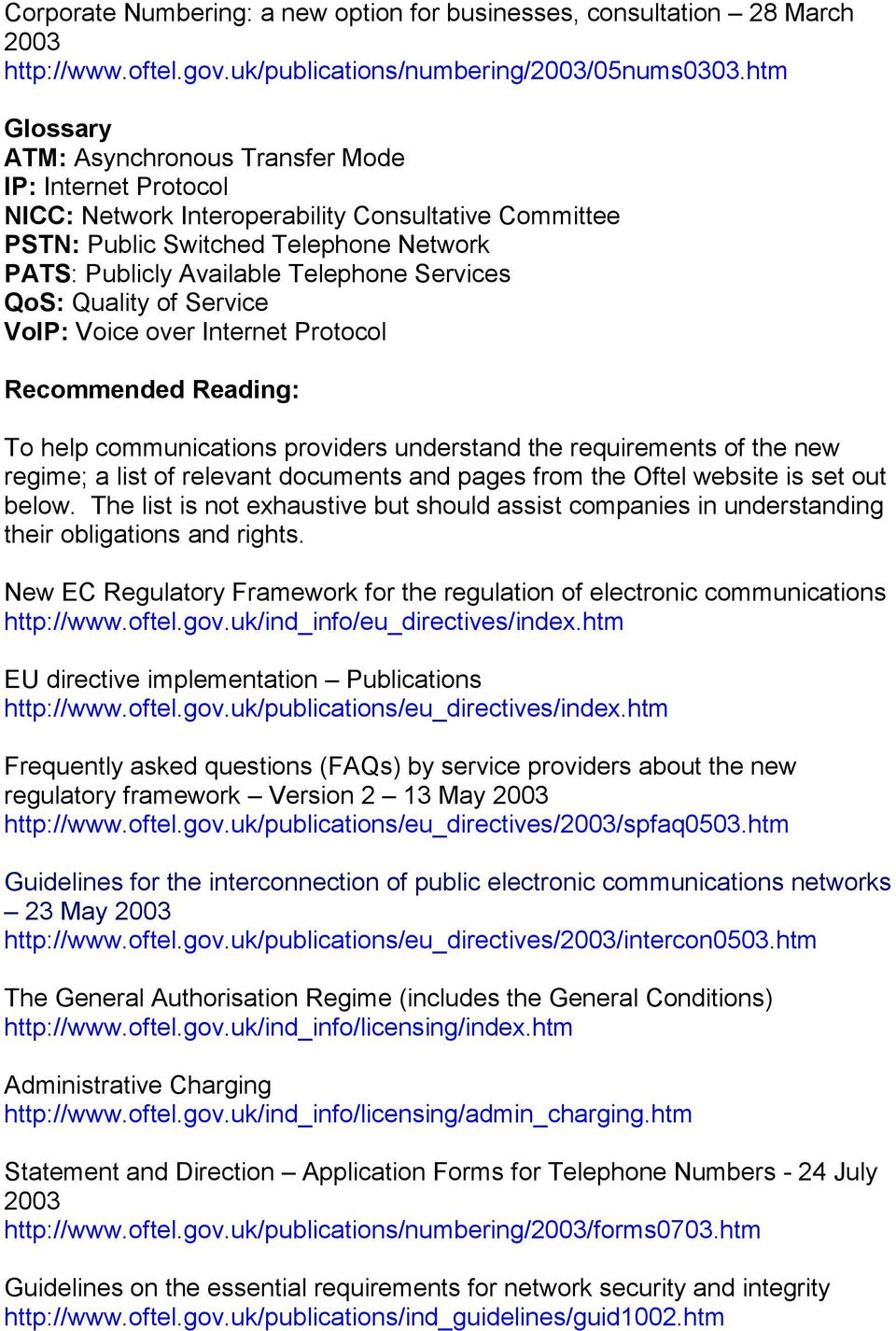 Services QoS: Quality of Service VoIP: Voice over Internet Protocol Recommended Reading: To help communications providers understand the requirements of the new regime; a list of relevant documents