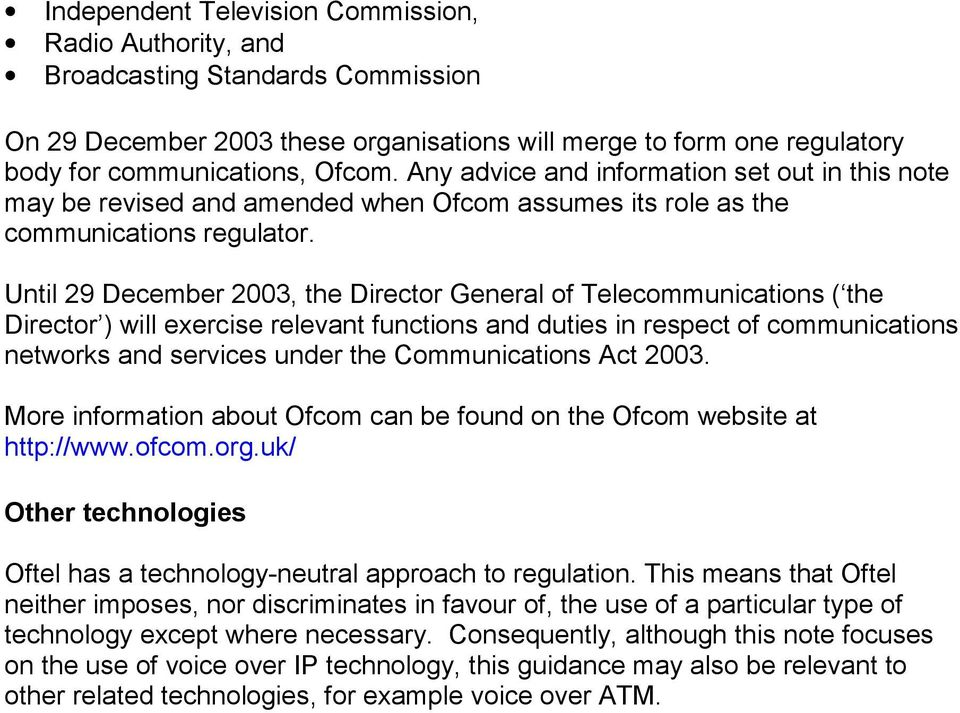Until 29 December 2003, the Director General of Telecommunications ( the Director ) will exercise relevant functions and duties in respect of communications networks and services under the