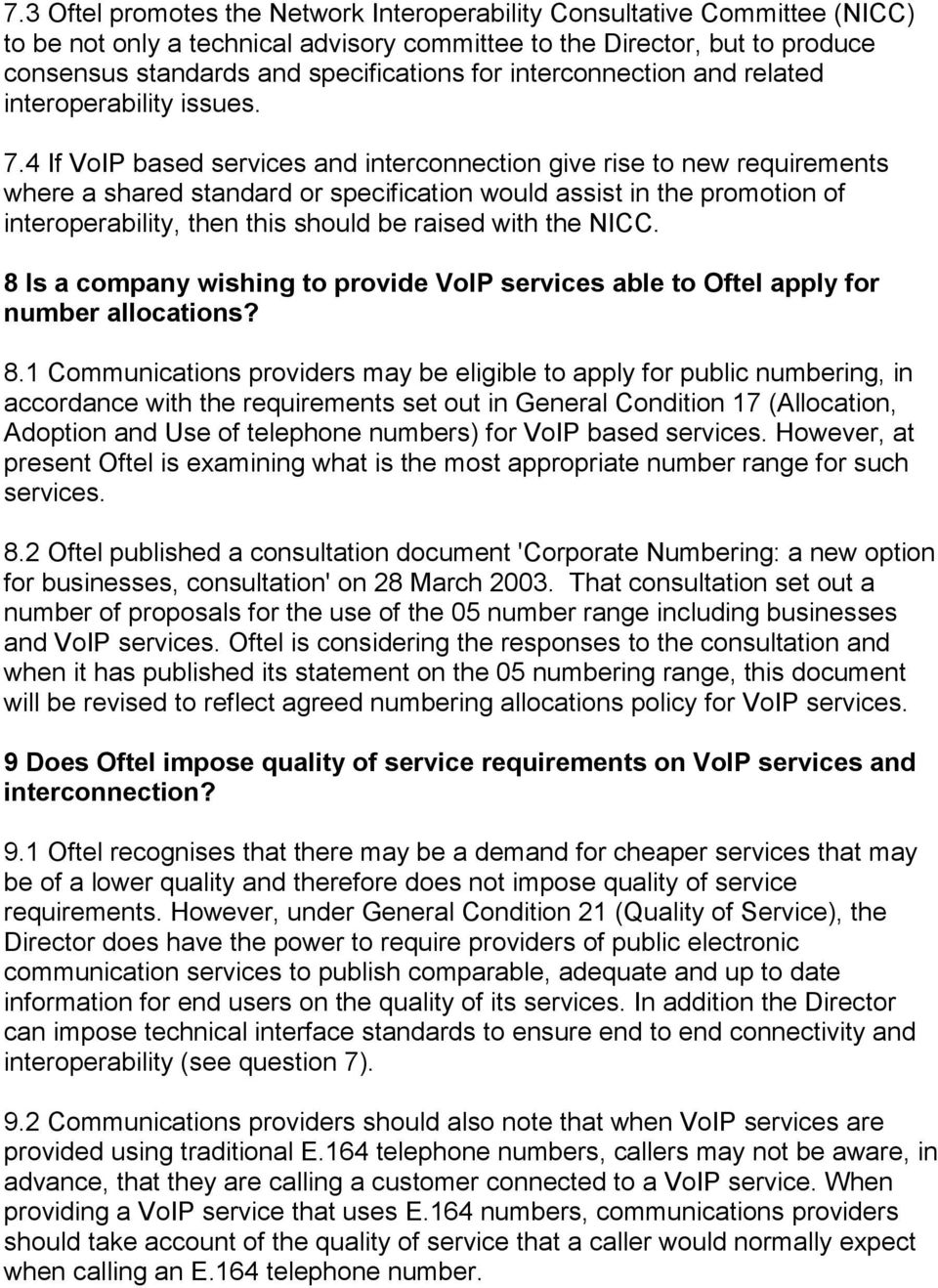 4 If VoIP based services and interconnection give rise to new requirements where a shared standard or specification would assist in the promotion of interoperability, then this should be raised with