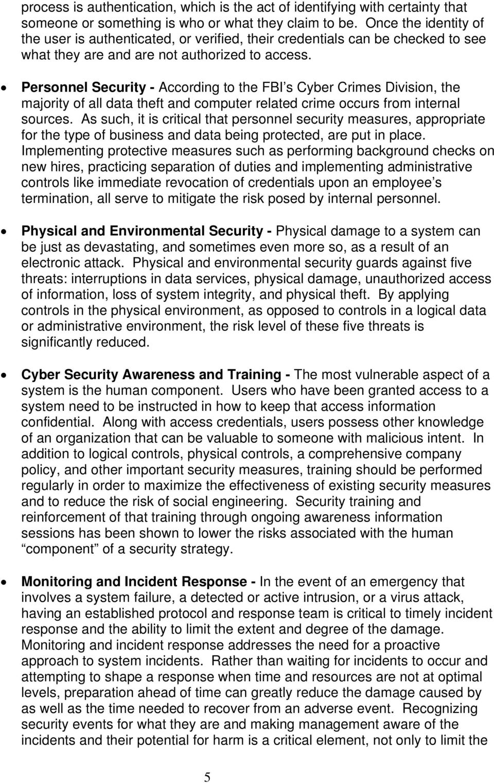 Personnel Security - According to the FBI s Cyber Crimes Division, the majority of all data theft and computer related crime occurs from internal sources.