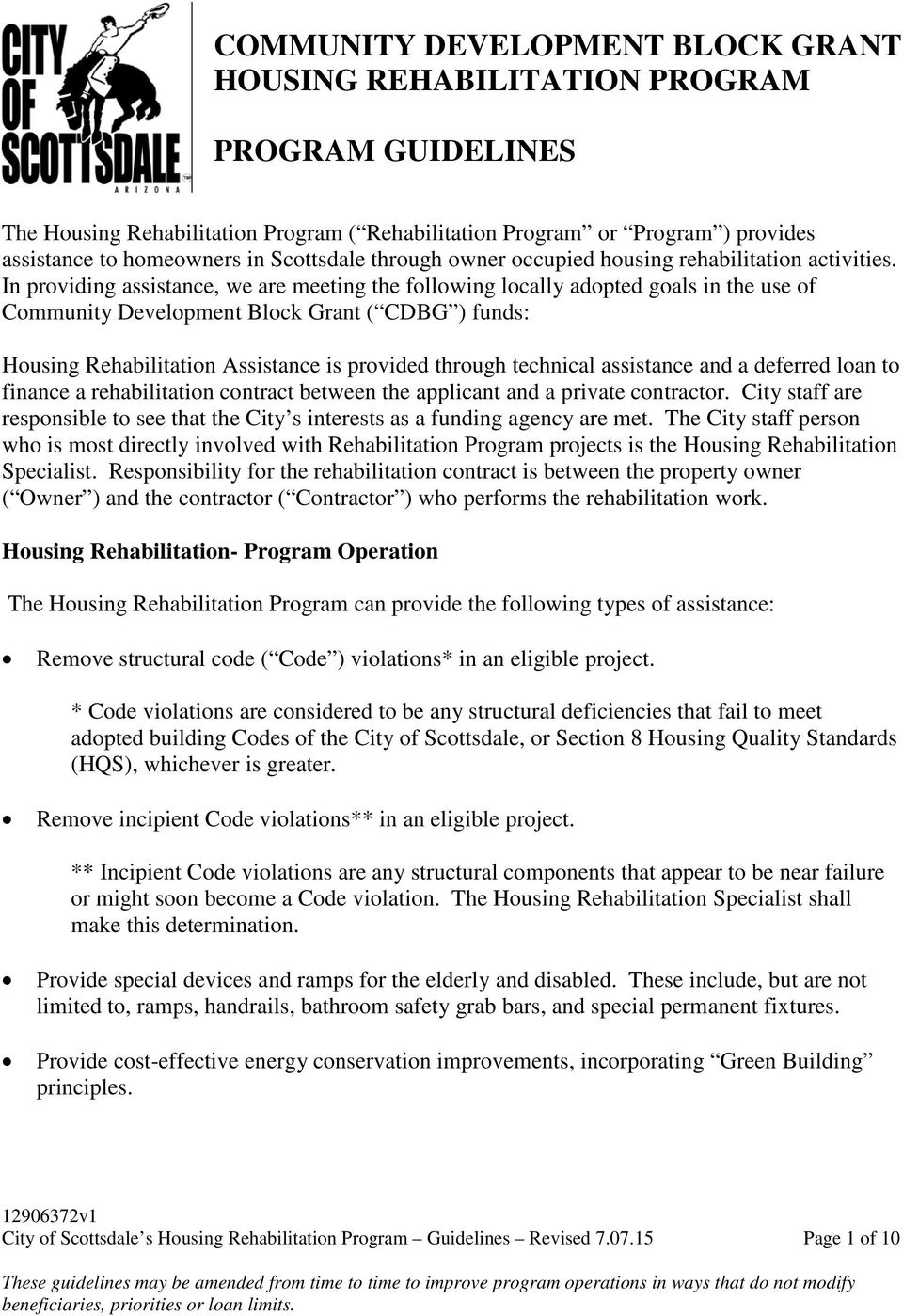 In providing assistance, we are meeting the following locally adopted goals in the use of Community Development Block Grant ( CDBG ) funds: Housing Rehabilitation Assistance is provided through