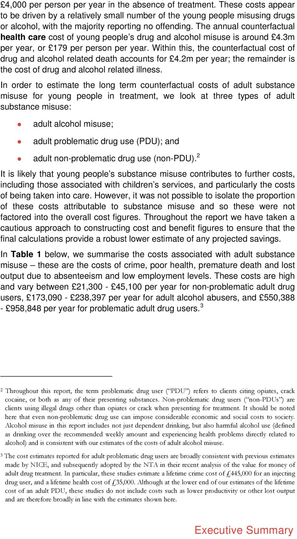 The annual counterfactual health care cost of young people s drug and alcohol misuse is around 4.3m per year, or 179 per person per year.