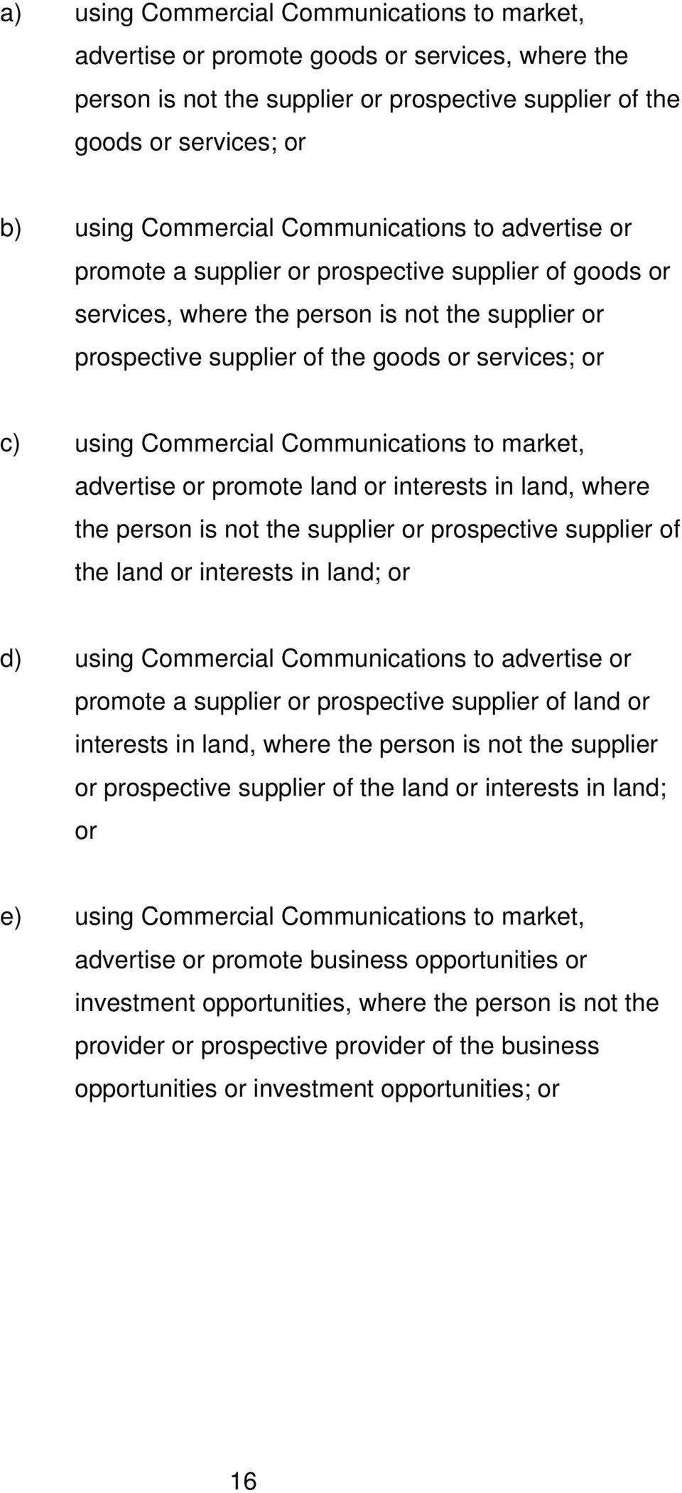 Commercial Communications to market, advertise or promote land or interests in land, where the person is not the supplier or prospective supplier of the land or interests in land; or d) using