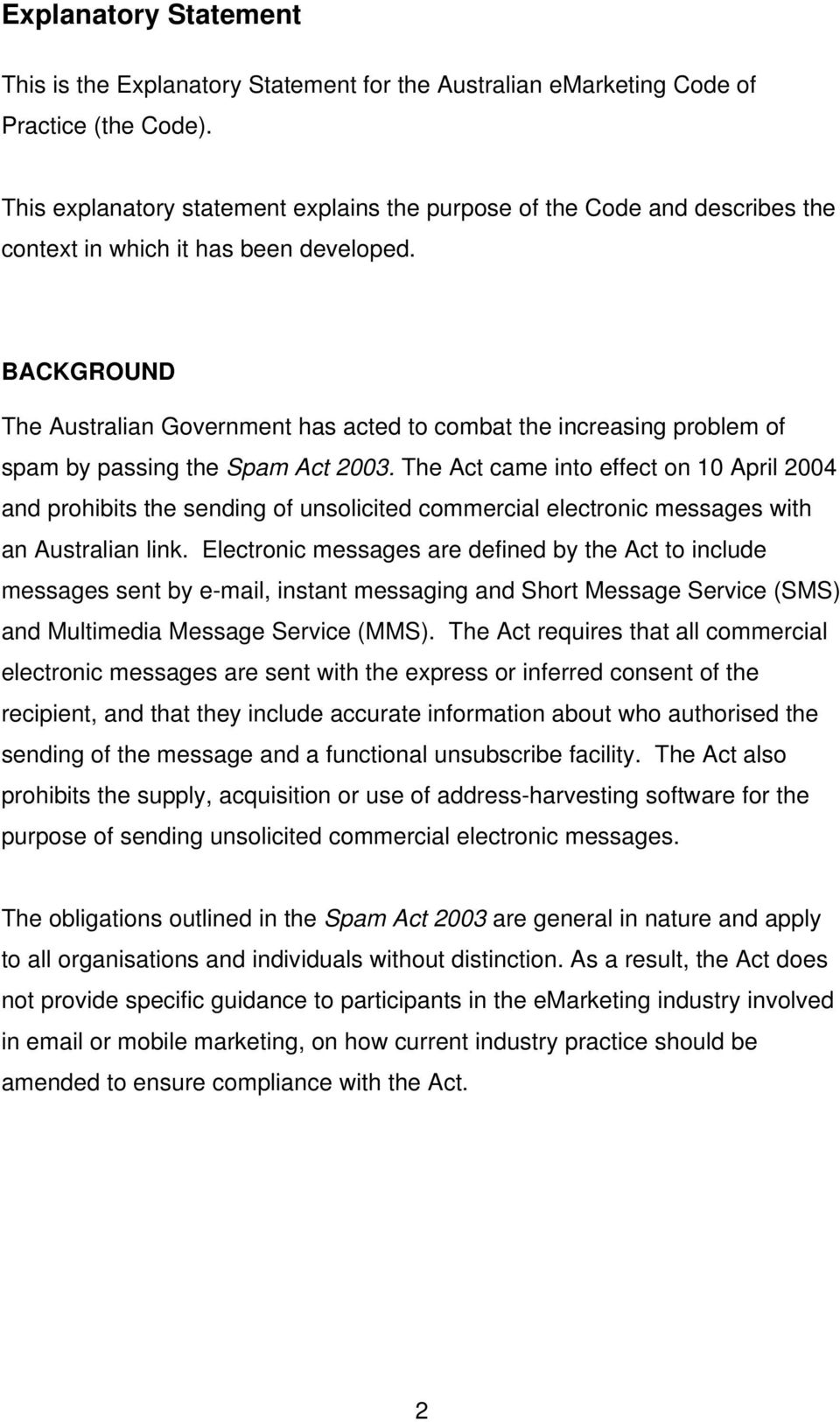 BACKGROUND The Australian Government has acted to combat the increasing problem of spam by passing the Spam Act 2003.