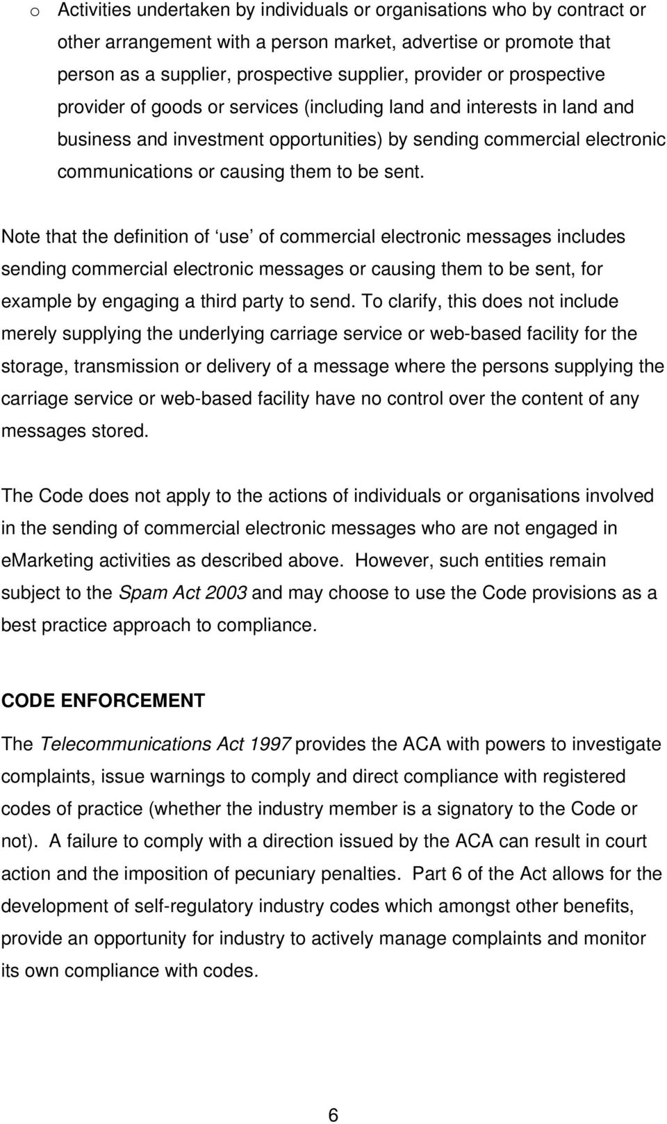 Note that the definition of use of commercial electronic messages includes sending commercial electronic messages or causing them to be sent, for example by engaging a third party to send.