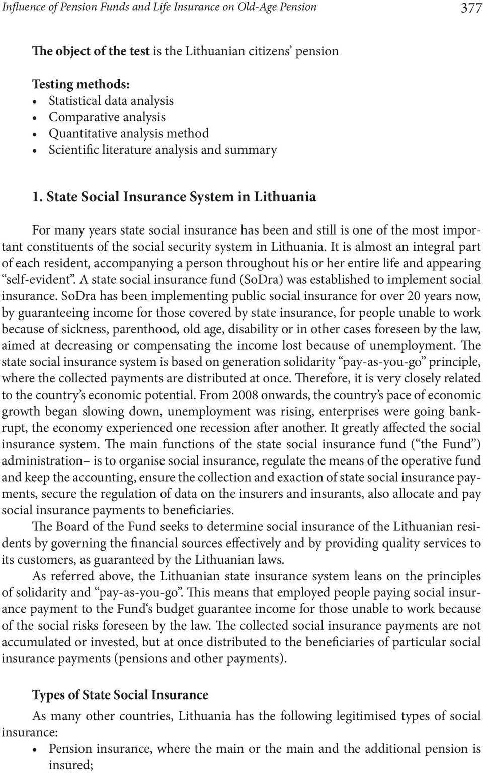 State Social Insurance System in Lithuania For many years state social insurance has been and still is one of the most important constituents of the social security system in Lithuania.