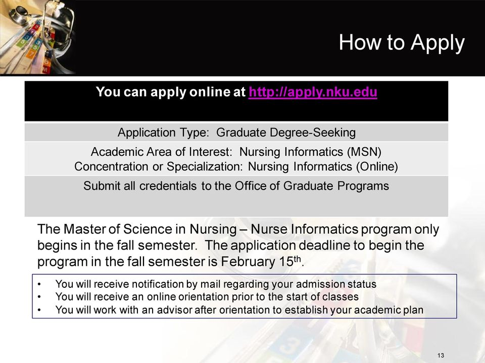 all credentials to the Office of Graduate Programs The Master of Science in Nursing Nurse Informatics program only begins in the fall semester.