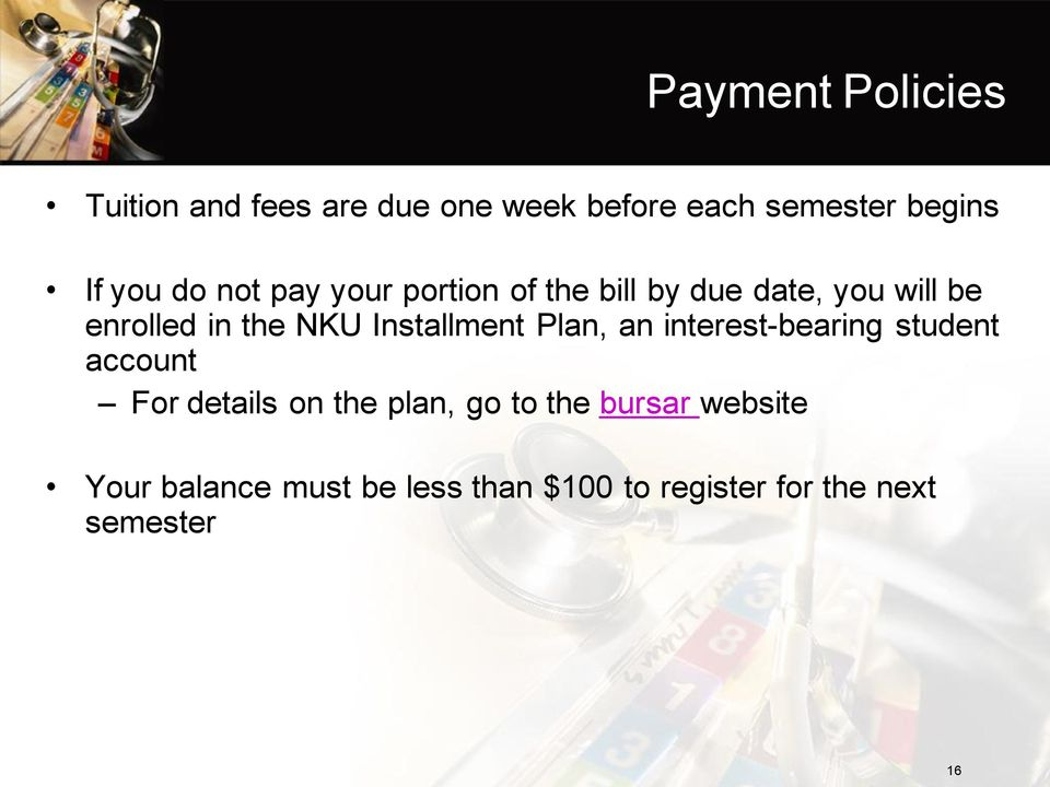 Installment Plan, an interest-bearing student account For details on the plan, go to